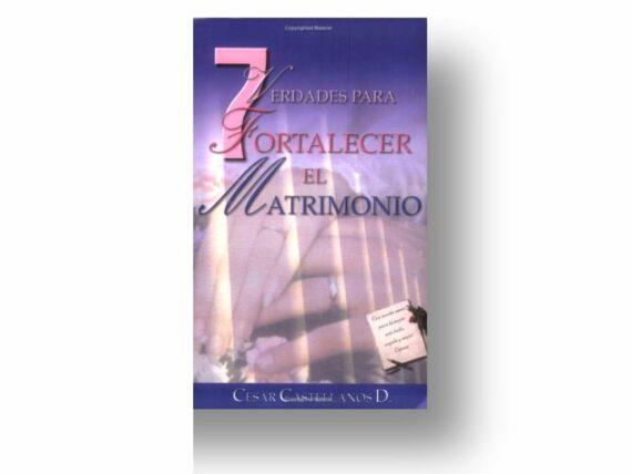7 VERDADES PARA FORTALECER EL MATRIMONIO - CESAR CASTELLANOS