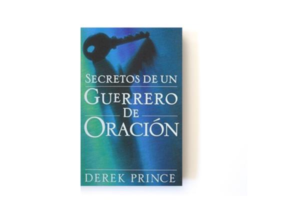 SECRETOS DE UN GUERRERO DE ORACIÓN - DEREK PRINCE