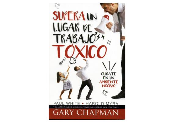 Supera un Lugar de Trabajo Toxico- Gary Chapman