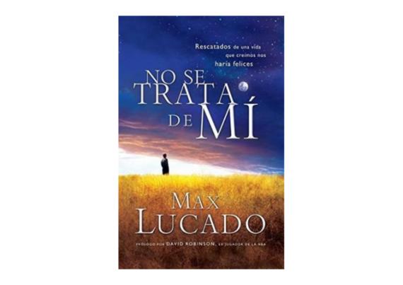 No se trata de mí- Max Lucado