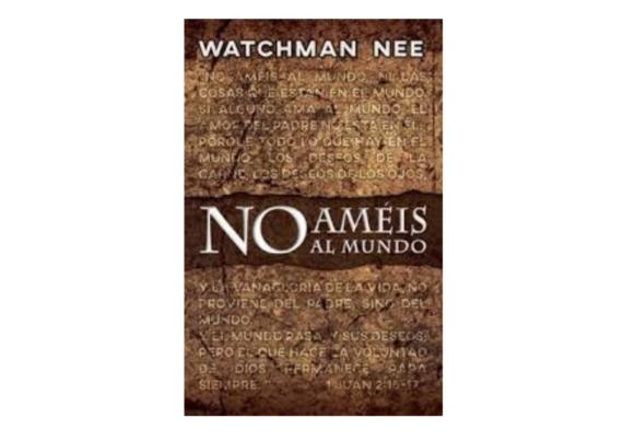 No Améis al Mundo- Watchman Nee