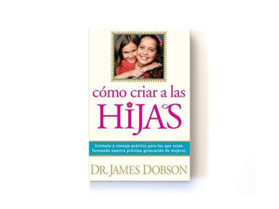 CÓMO CRIAR A LAS HIJAS - DR JAMES DOBSON