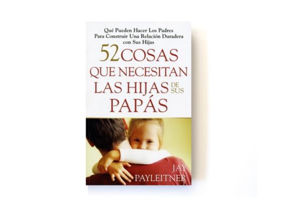 52 COSAS QUE NECESITAN LAS HIJAS DE SUS PAPÁS - JOY PAYLEITNER