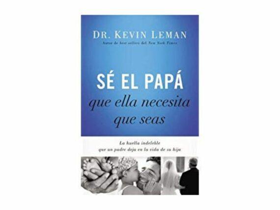 Se el papá que ella necesita que seas - Dr Kevin Leman
