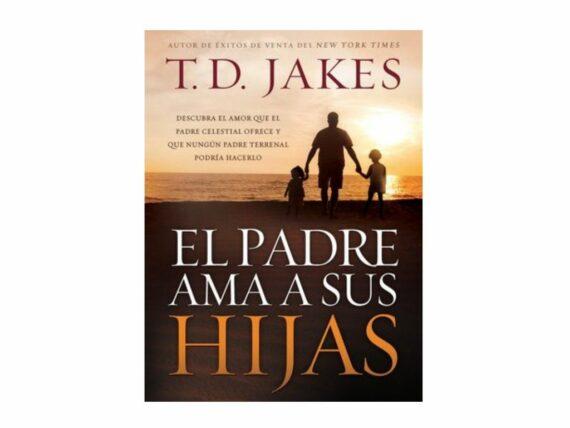 El padre ama a sus hijas- T.D. Jakes