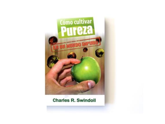 COMO CULTIVAR PUREZA EN UN MUNDO IMPURO - CHARLES R. SWINDOLL