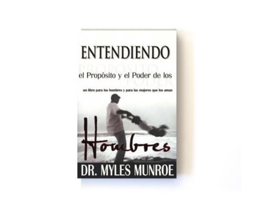 ENTENDIENDO EL PROPÓSITO Y EL PODER DE LOS HOMBRES - MYLES MUNROE